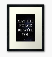 May the Force be with with you Framed Print