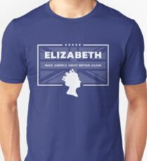 Elizabeth - Make America Great Britain Again! Unisex T-Shirt