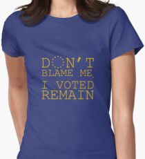 Don't Blame Me, I Voted Remain Womens Fitted T-Shirt