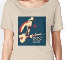 Dr. Ralph Stanley - Gone But Not Forgotten Women's Relaxed Fit T-Shirt