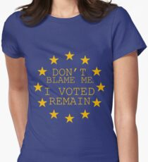 Don't Blame Me, I Voted Remain Women's Fitted T-Shirt
