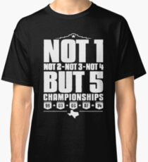 Not 1 but 5 Championships Classic T-Shirt