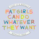 Fat Girls Can Do Whatever They Want by Rachele Cateyes