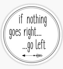 If nothing goes right... go left Sticker