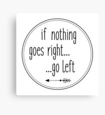 If nothing goes right... go left Canvas Print