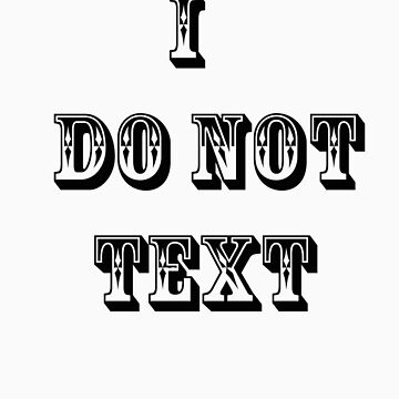 I Do Not Text by ispeak