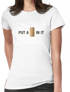 PUT A CORK IN IT Womens Fitted T-Shirt