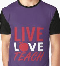 Live Love Teach Graphic T-Shirt