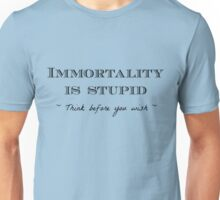 Immortality is Stupid Unisex T-Shirt
