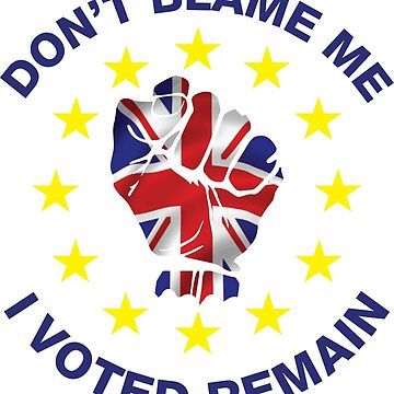 Don't Blame Me, I Voted Remain. BREXIT UKIP T-shirt by lolotees
