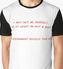 I May Not Be Perfect/At Least I'm Not A Bigot Graphic T-Shirt
