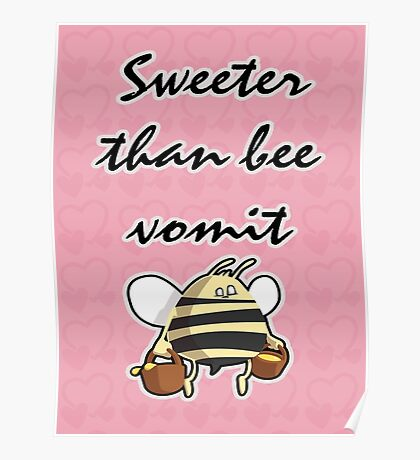 Sweeter Than Bee Vomit Poster