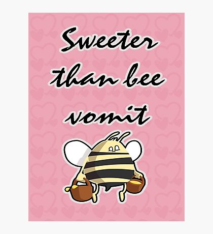 Sweeter Than Bee Vomit Photographic Print