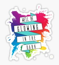 We'll Be Glowing in The Dark Sticker