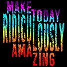 Ridiculously Amazing by Lou Patrick Mackay