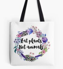 Eat Plants Not Animals  Tote Bag
