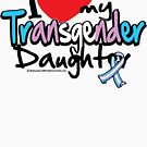 I LOVE My Transgender Daughter by AngelGirl21030