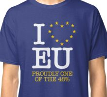 I LOVE EU - PROUDLY ONE OF THE 48% (Design #1) Classic T-Shirt