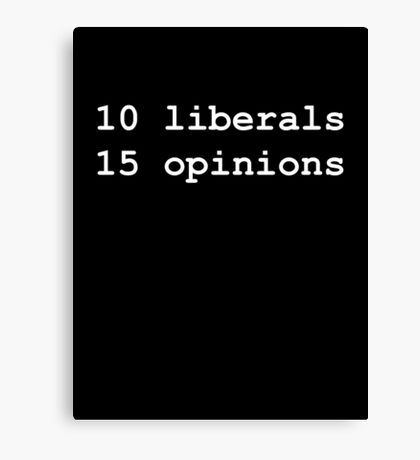 10 Liberals, 15 Opinions (White on Black) Canvas Print