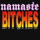 namaste, bitches by bristlybits