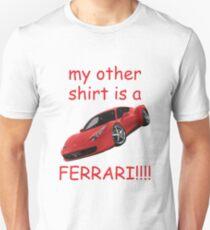 my other shirt is a FERARRI!!!! Unisex T-Shirt