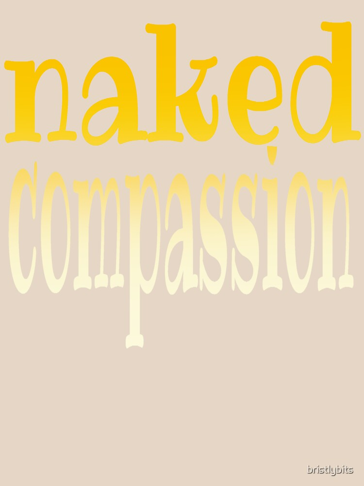 naked compassion by bristlybits