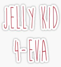 Jelly Kid 4-Eva  Sticker