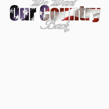 We Want Our Country Back by GraphicLife
