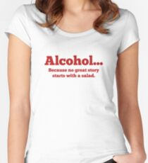 Alcohol... Because no great story starts with a salad. Women's Fitted Scoop T-Shirt