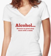 Alcohol... Because no great story starts with a salad. Women's Fitted V-Neck T-Shirt