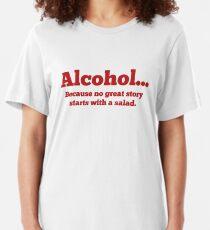 Camiseta ajustada Alcohol ... Porque ninguna gran historia comienza con una ensalada.