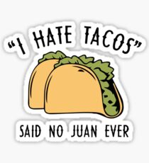 I Hate Tacos - Said No Juan Ever Sticker