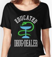 Educated Drug Dealer Funny Nurse, Doctor, Pharmacist Design  Women's Relaxed Fit T-Shirt