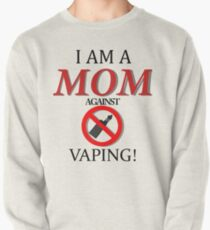I am a MOM against VAPING! Pullover