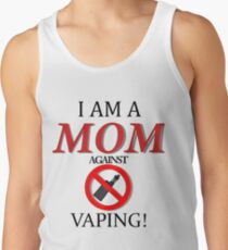 I am a MOM against VAPING! Tank Top