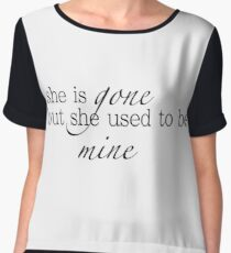 she is gone but she used to be mine Chiffon Top