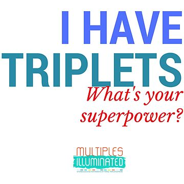 I Have Triplets by MultiplesIllum