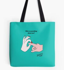 Why is everything about sex? Tote Bag
