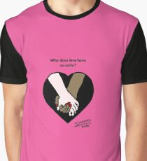 Why does love have no color? Graphic T-Shirt