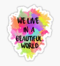 We Live in a Beautiful World Watercolor Sticker