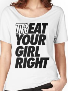 Treat Eat Your Girl Right Women's Relaxed Fit T-Shirt