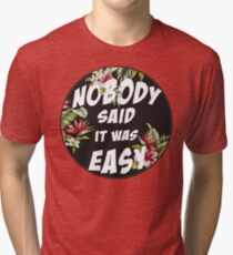 Nobody Said it was Easy Tri-blend T-Shirt