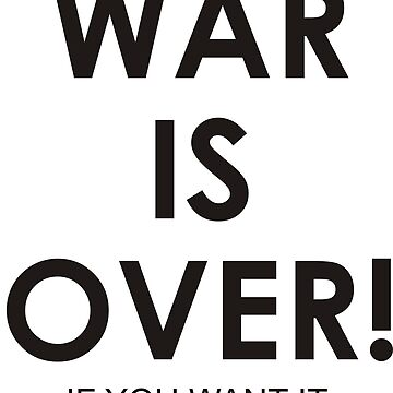 war is over if you want it by philipsjos1