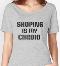 shopping is my cardio Women's Relaxed Fit T-Shirt