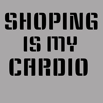 shopping is my cardio by Ebolhayam66
