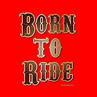 Born to Ride by Ivan Bruffa