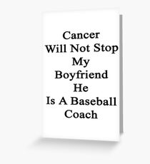 Cancer Will Not Stop My Boyfriend He Is A Baseball Coach Greeting Card