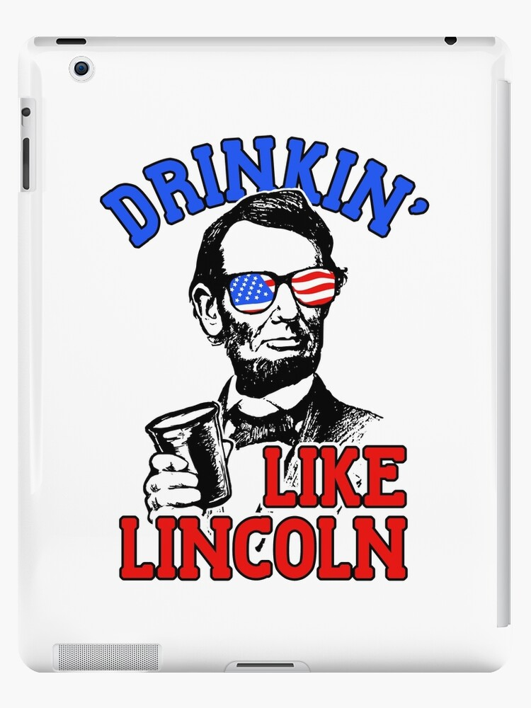 bb98204986b1c Drinkin Like Lincoln - 4th July Drinking Abraham Lincoln