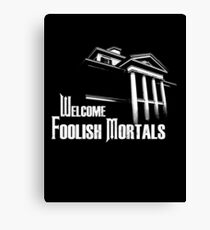 Welcome Foolish Mortals Canvas Print