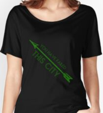 Green Arrow - You Have Failed This City Women's Relaxed Fit T-Shirt